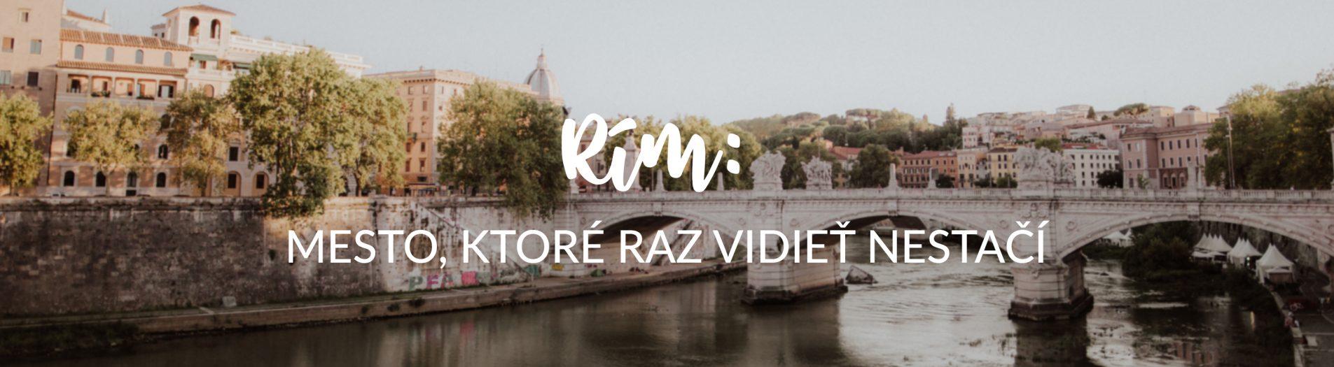 Rím: mesto, ktoré raz vidieť nestačí